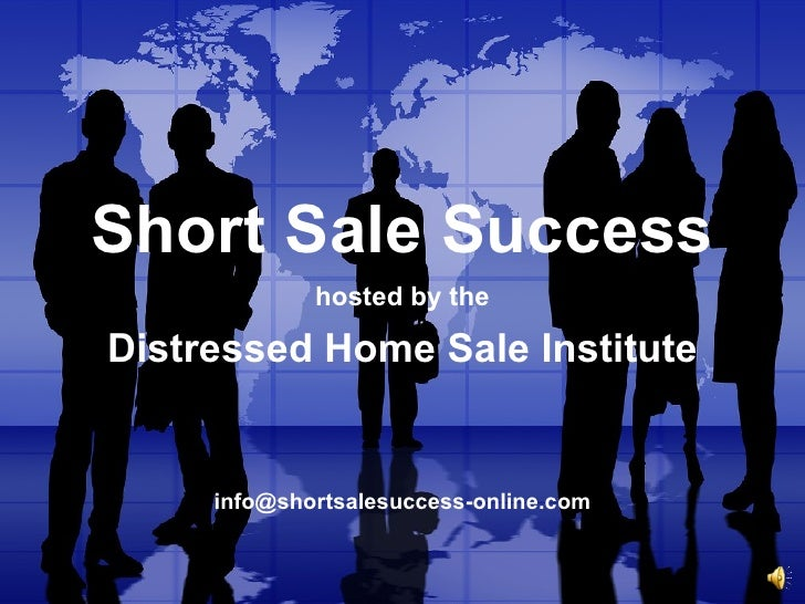 Short Sale Success hosted by the   Distressed Home Sale Institute [email_address]