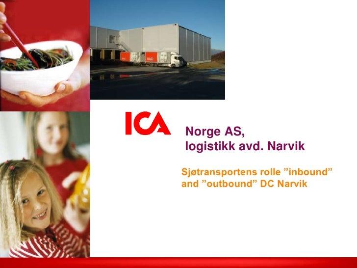 """Norge AS, logistikk avd. Narvik  Sjøtransportens rolle """"inbound"""" and """"outbound"""" DC Narvik"""