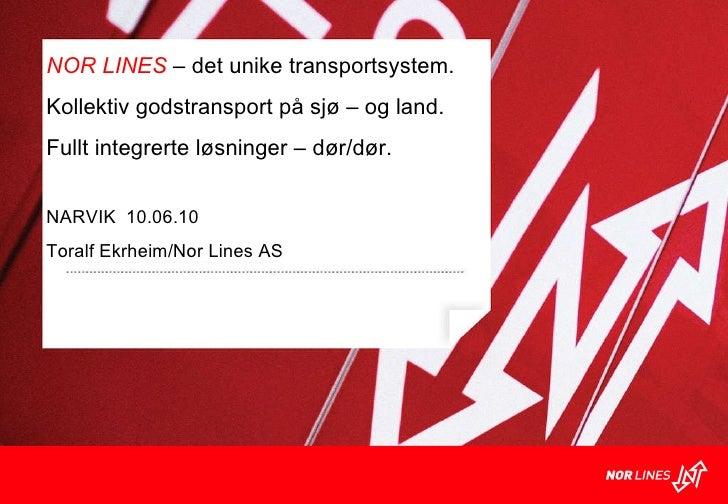 Klart, det tar vi oss av! NOR LINES  – det unike transportsystem. Kollektiv godstransport på sjø – og land.  Fullt integre...