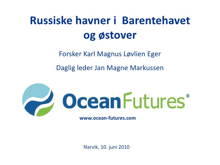 RussiskehavneriBarentehavetogøstover<br />ForskerKarl Magnus Løvlien Eger<br />Dagligleder Jan MagneMarkussen<br />www.oce...