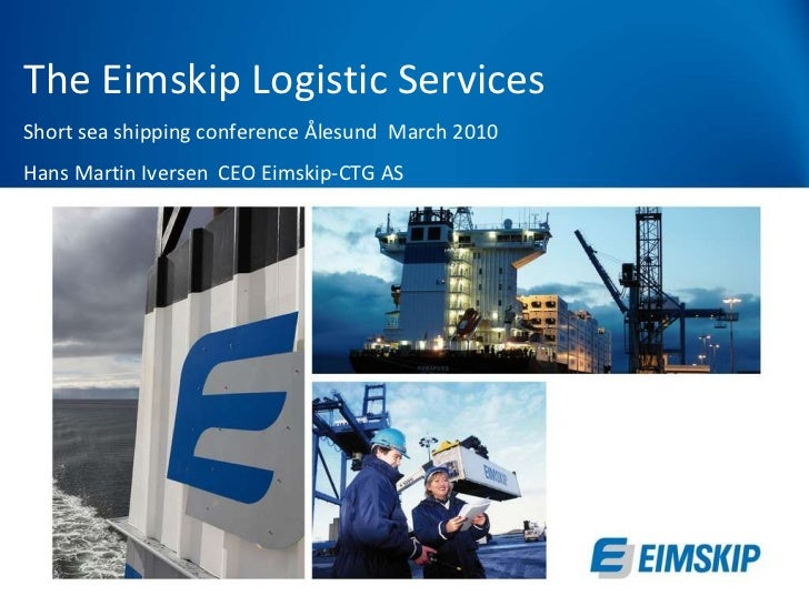 The Eimskip Logistic Services Short sea shipping conference Ålesund  March 2010 Hans Martin Iversen  CEO Eimskip-CTG AS