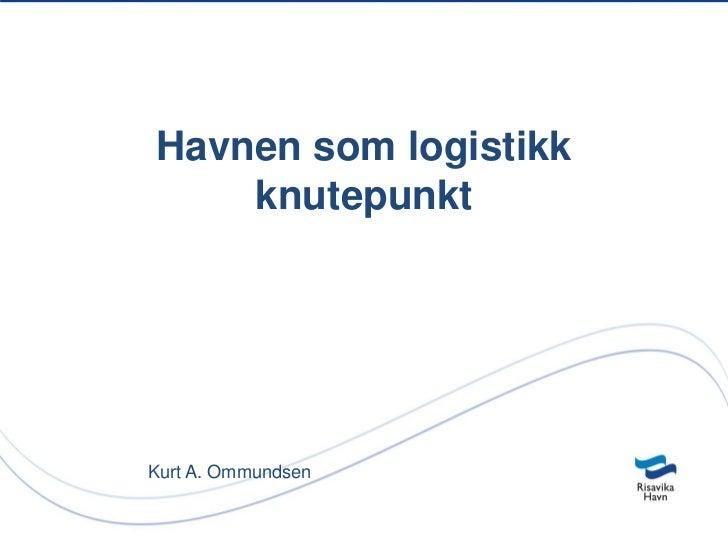 Havnen som logistikk    knutepunktKurt A. Ommundsen