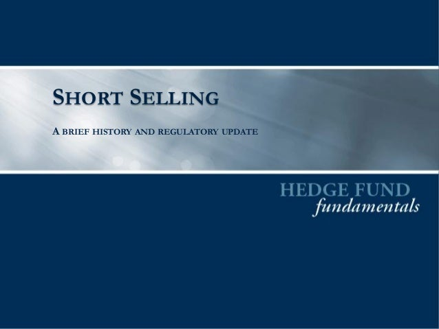 SHORT SELLING A BRIEF HISTORY AND REGULATORY UPDATE