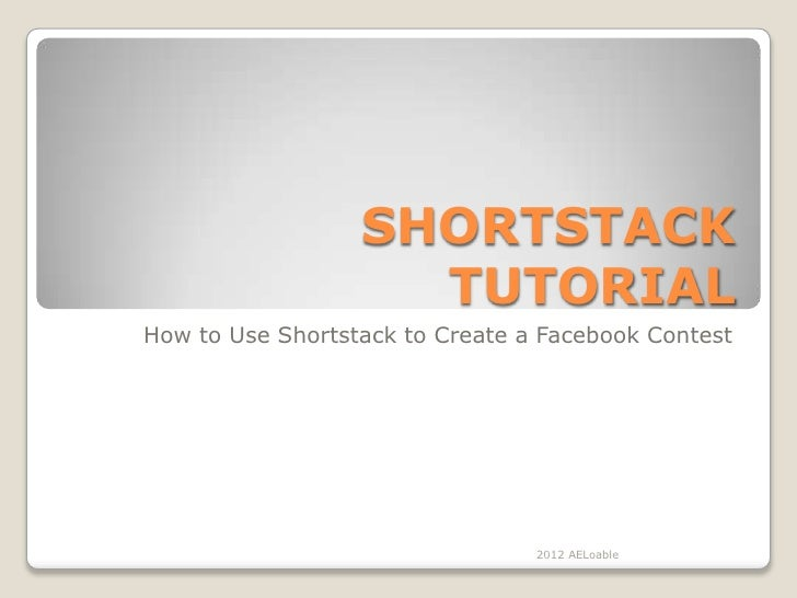 SHORTSTACK                    TUTORIALHow to Use Shortstack to Create a Facebook Contest                                 2...