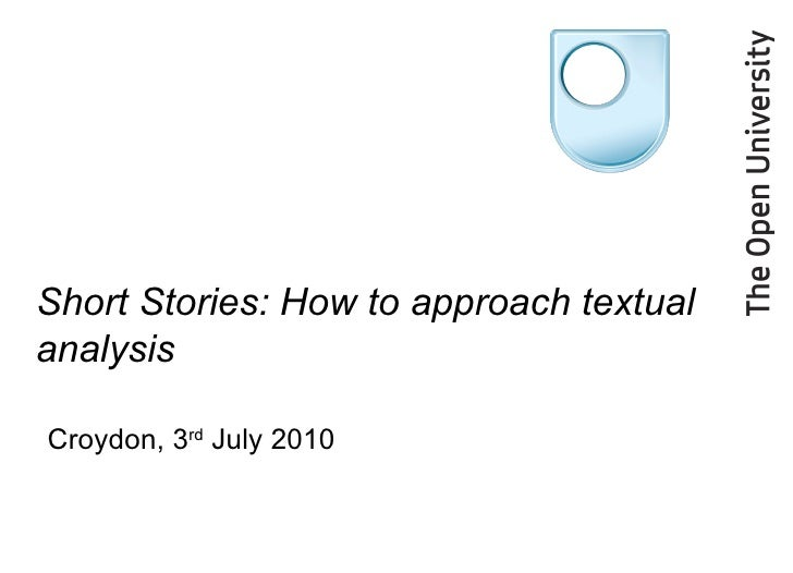 Short Stories: How to approach textual analysis Croydon, 3 rd  July 2010