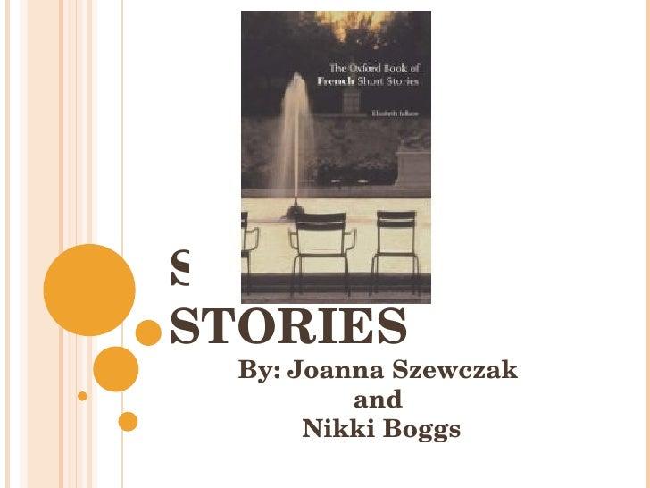 SHORT STORIES By: Joanna Szewczak  and  Nikki Boggs