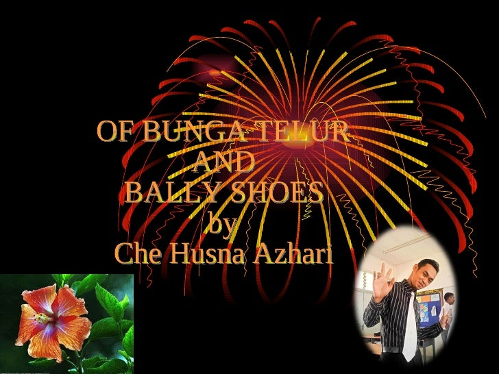 OF BUNGA TELUR  AND  BALLY SHOES  by Che Husna Azhari