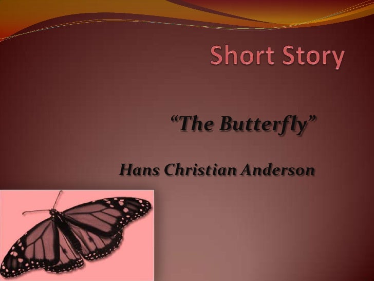 """Short Story<br />""""The Butterfly""""<br />Hans Christian Anderson<br />"""