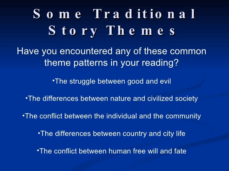 "a description of the theme good and evil which create a society Theme, plot, and conflict a journey theme combined with the fight against good and evil do not confuse ""theme"" with the individual against society."