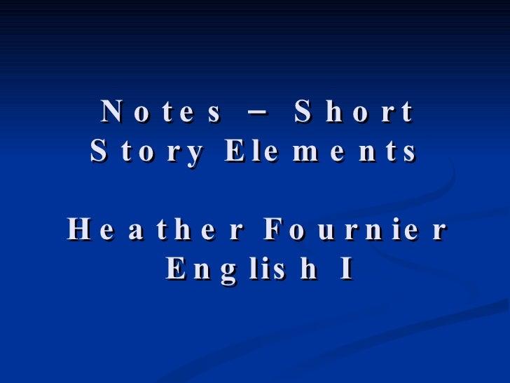 Notes – Short Story Elements Heather Fournier English I