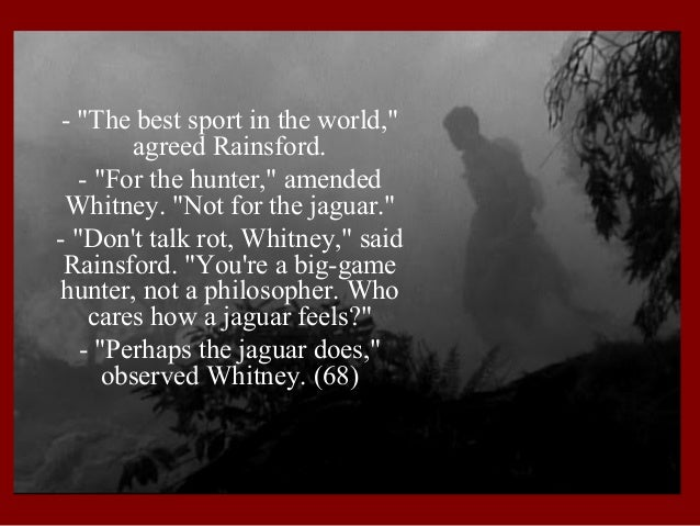 """- """"The best sport in the world,"""" agreed Rainsford. - """"For the hunter,"""" amended Whitney. """"Not for the jaguar."""" - """"Don't tal..."""