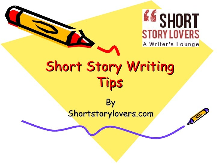 Short Story Writing       Tips           By   Shortstorylovers.com