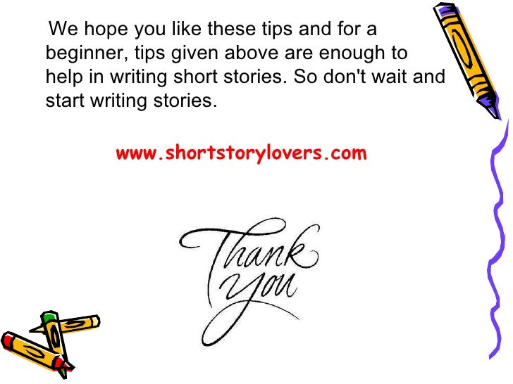 tips on writing a short story A short story is a genre of prose short stories can be written in a variety of styles pro writing tips download need help.