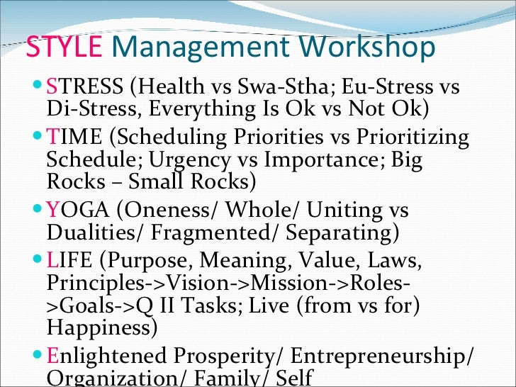 STYLE  Management Workshop <ul><li>S TRESS (Health vs Swa-Stha; Eu-Stress vs Di-Stress, Everything Is Ok vs Not Ok) </li><...