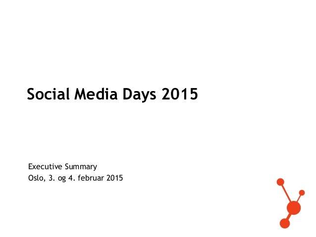 Social Media Days 2015 Executive Summary Oslo, 3. og 4. februar 2015