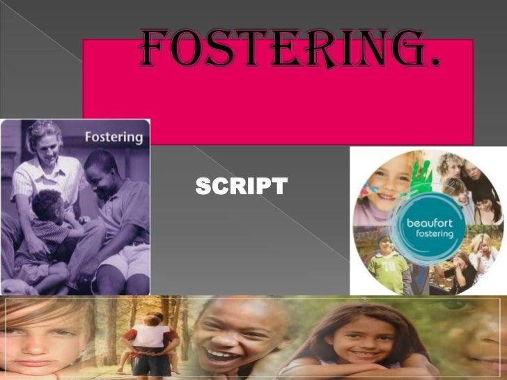 FOSTERING.<br />SCRIPT<br />