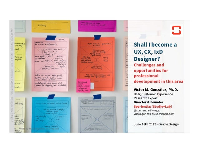 Sperientia [studio+lab] June 18th 2019 - Oracle Design Víctor M. González, Ph.D. User/Customer Experience Research Expert ...