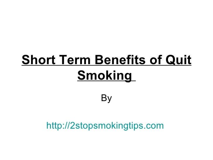 Short Term Benefits of Quit         Smoking               By   http://2stopsmokingtips.com
