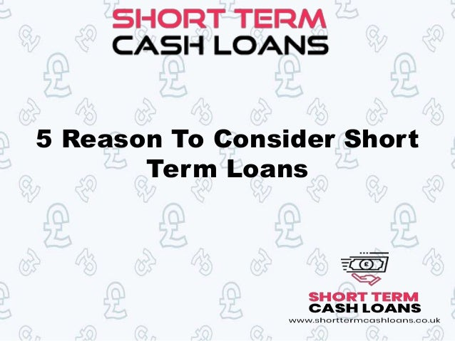 5 Reason To Consider Short Term Loans