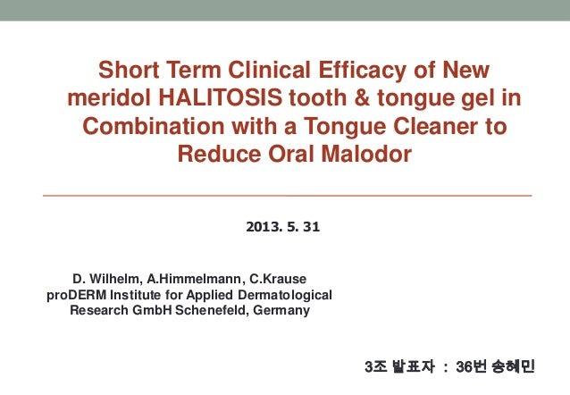 2013. 5. 313조 발표자 : 36번 송혜민Short Term Clinical Efficacy of Newmeridol HALITOSIS tooth & tongue gel inCombination with a To...