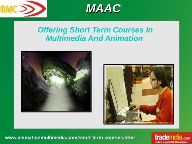MAACMAAC www.animationmultimedia.com/short-term-courses.html Offering Short Term Courses In Multimedia And Animation
