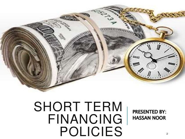 short term financing Short-term financing is money that will be used for one year or less there are many short-term needs, but cash flow, speculative production, and inventory are three for which financing is often required.