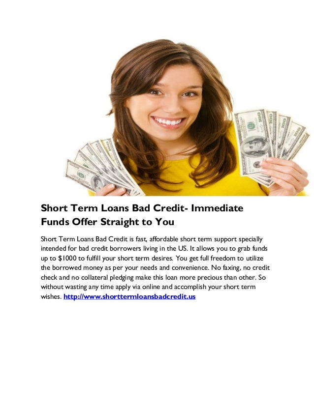 Short Term Loans Bad Credit- Immediate Funds Offer Straight to You Short Term Loans Bad Credit is fast, affordable short t...