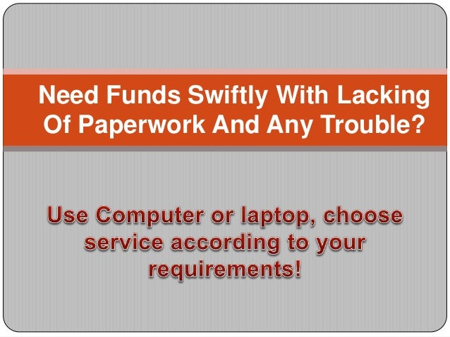 Need Funds Swiftly With Lacking Of Paperwork And Any Trouble?