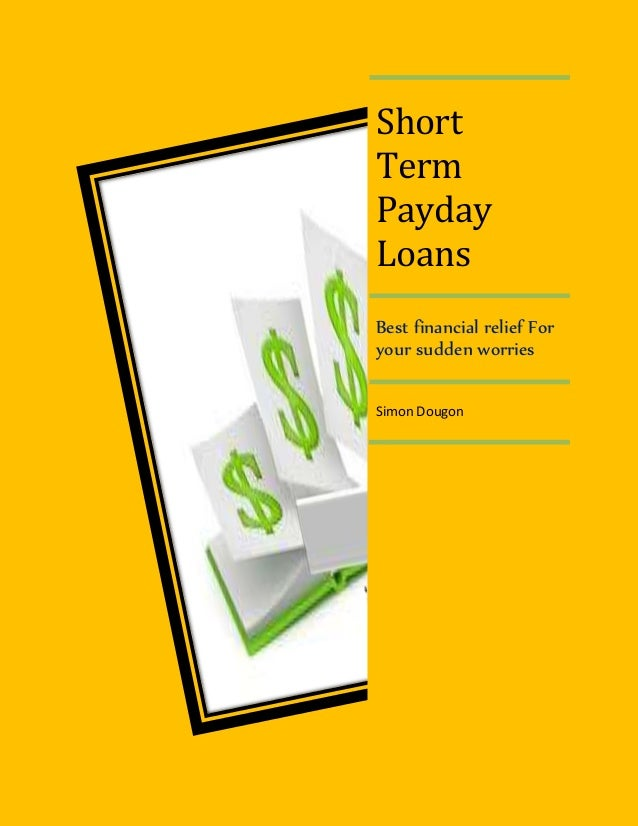 Short Term Payday Loans Best financial relief For your sudden worries Simon Dougon