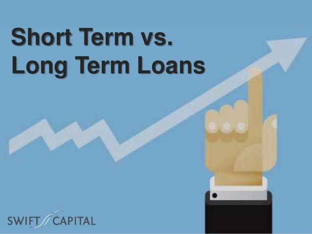 Long Term Loan >> Short Term vs. Long Term Loans