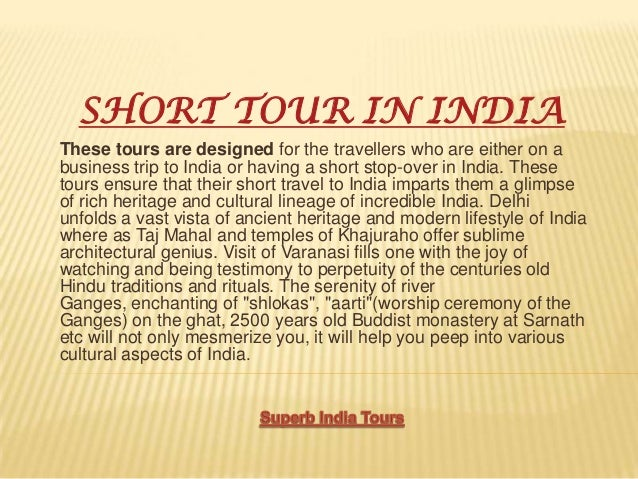SHORT TOUR IN INDIA These tours are designed for the travellers who are either on a business trip to India or having a sho...