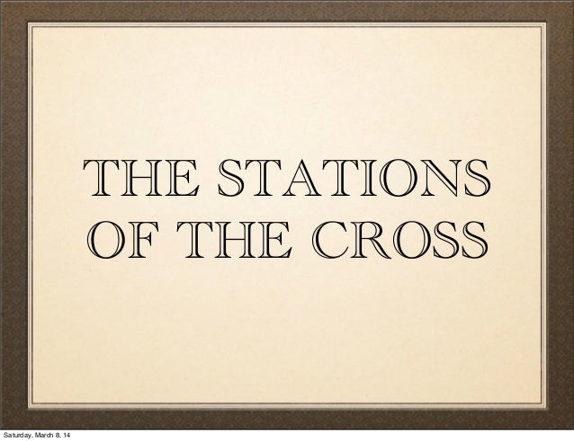 THE STATIONS OF THE CROSS Saturday, March 8, 14