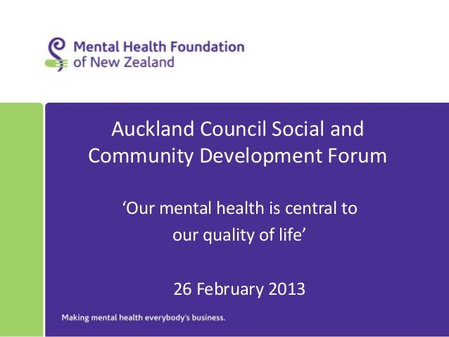 Auckland Council Social andCommunity Development Forum   'Our mental health is central to         our quality of life'    ...