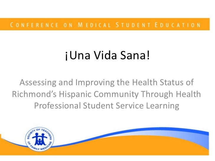 ¡Una Vida Sana! Assessing and Improving the Health Status of Richmond's Hispanic Community Through Health Professional Stu...
