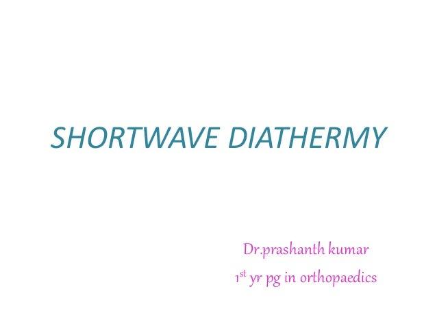 SHORTWAVE DIATHERMY Dr.prashanth kumar 1st yr pg in orthopaedics
