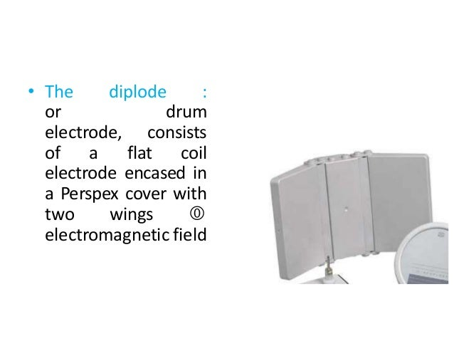 • The diplode : or drum electrode, consists of a flat coil electrode encased in a Perspex cover with two wings  electroma...