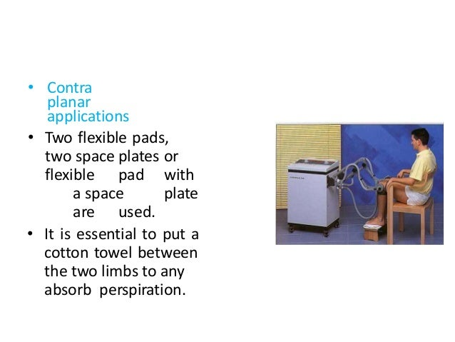 • Contra planar applications • Two flexible pads, two space plates or flexible pad with a space plate are used. • It is es...