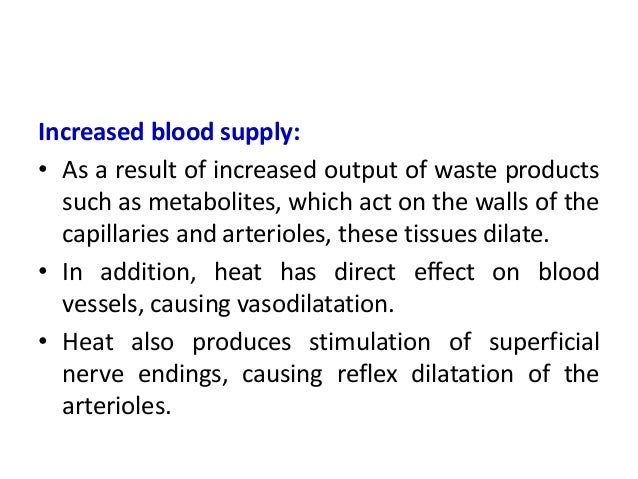 Increased blood supply: • As a result of increased output of waste products such as metabolites, which act on the walls of...