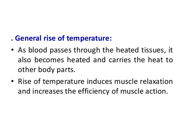 . General rise of temperature: • As blood passes through the heated tissues, it also becomes heated and carries the heat t...