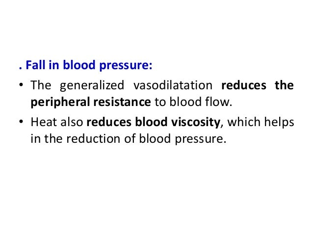 . Fall in blood pressure: • The generalized vasodilatation reduces the peripheral resistance to blood flow. • Heat also re...