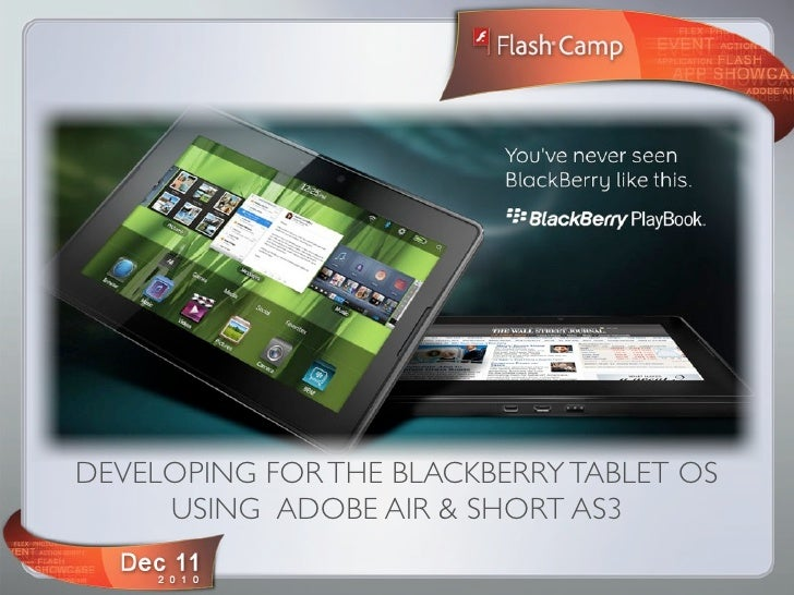 DEVELOPING FOR THE BLACKBERRY TABLET OS     USING ADOBE AIR & SHORT AS3