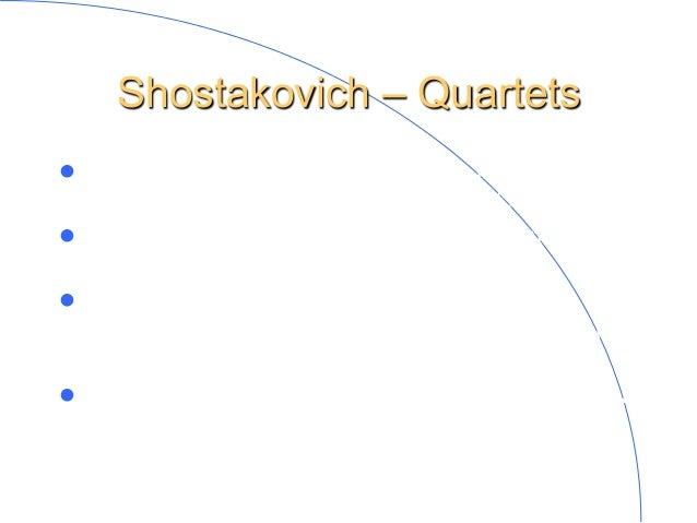 Shostakovich – Quartets l  Condemnation following the attack in Soviet Press on the opera Lady Macbeth of Mtsensk. l  19...
