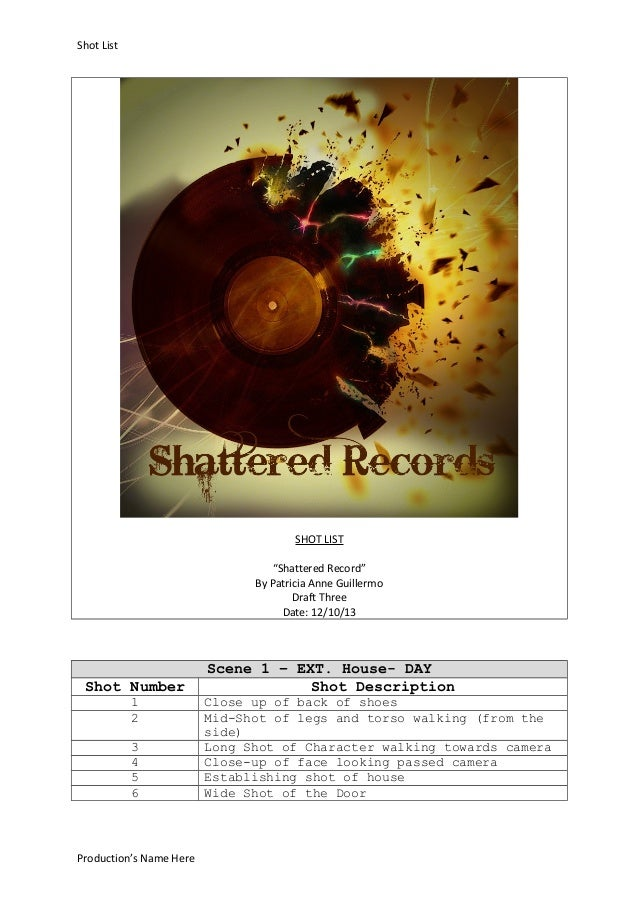 """Shot List  SHOT LIST """"Shattered Record"""" By Patricia Anne Guillermo Draft Three Date: 12/10/13  Shot Number 1 2 3 4 5 6  Pr..."""