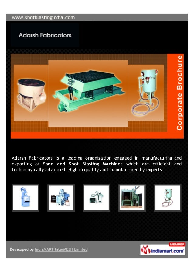 Adarsh Fabricators is a leading organization engaged in manufacturing andexporting of Sand and Shot Blasting Machines whic...