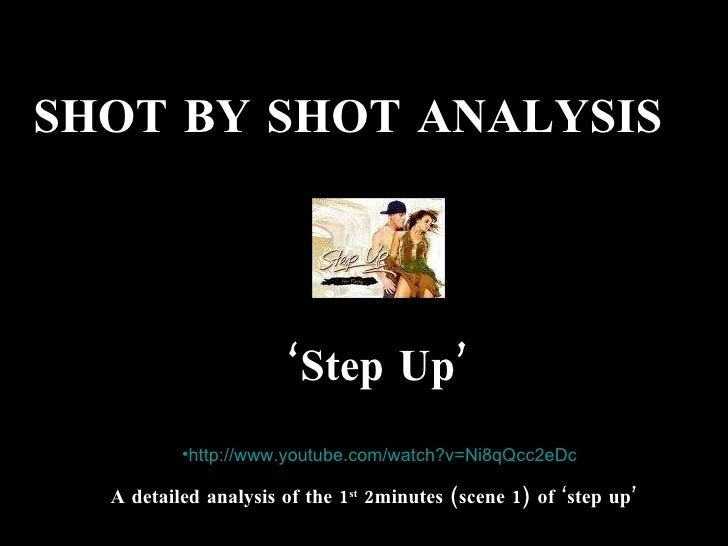 SHOT BY SHOT ANALYSIS  ' Step Up' <ul><li>http:// www.youtube.com/watch?v =Ni8qQcc2eDc   </li></ul>A detailed analysis of ...