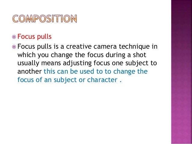  Focus pulls  Focus pulls is a creative camera technique in which you change the focus during a shot usually means adjus...