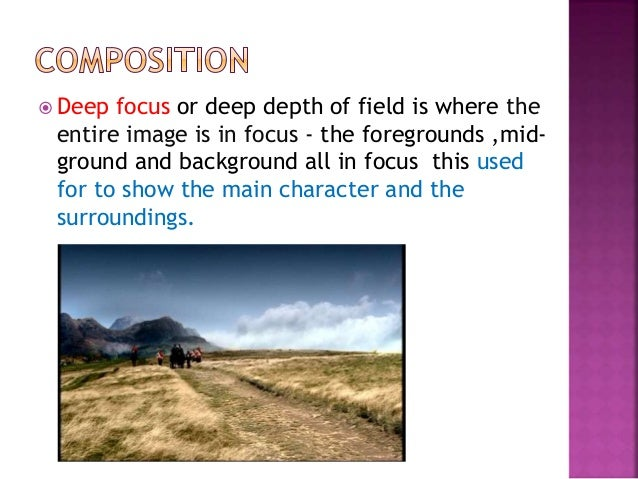  Deep focus or deep depth of field is where the entire image is in focus - the foregrounds ,mid- ground and background al...