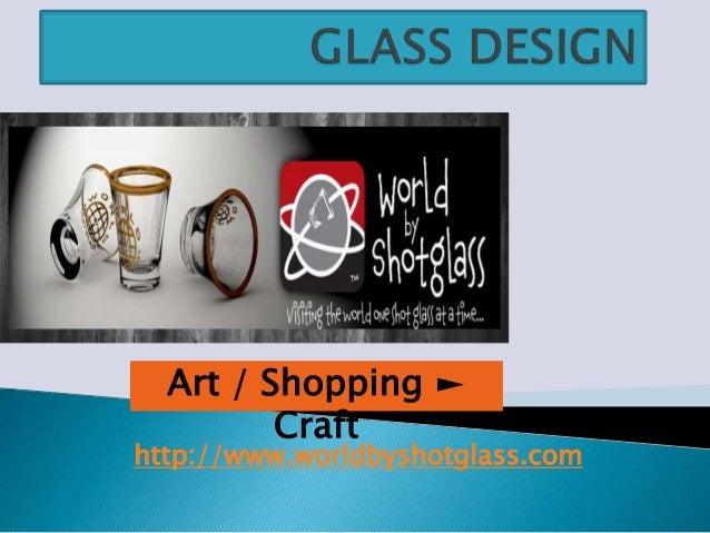 http://www.worldbyshotglass.com Art / Shopping ► Craft