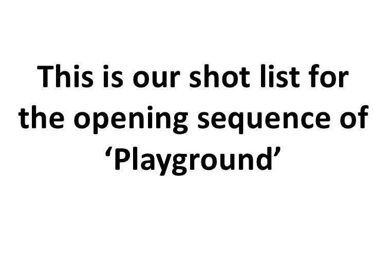 This is our shot list for the opening sequence of 'Playground'<br />