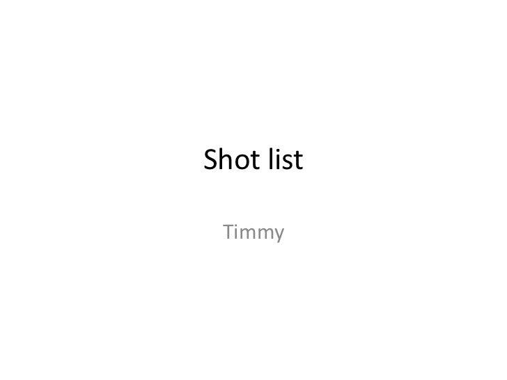 Shot list Timmy